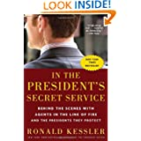 In the President's Secret Service: Behind the Scenes with Agents in the Line of Fire and the Presidents They Protect...