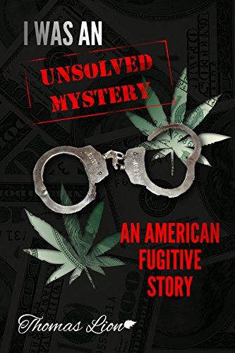 Thomas Lion - I Was An Unsolved Mystery An American Fugitive Story
