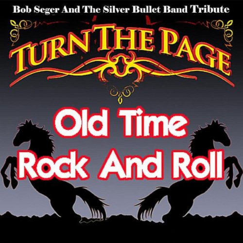 Old Time Rock and Roll - Bob Seger and the Silver Bullet Band Tribute (Bob Seger Old Time Rock And Roll compare prices)