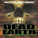 Dead Earth: The Vengeance Road Audiobook by Mark Justice, David T. Wilbanks Narrated by Jay Snyder