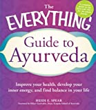 Image of The Everything Guide to Ayurveda: Improve your health, develop your inner energy, and find balance in your life (Everything Series)