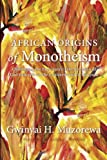img - for African Origins of Monotheism: Challenging the Eurocentric Interpretation of God Concepts on the Continent and in Diaspora book / textbook / text book