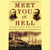 Meet You in Hell: Andrew Carnegie, Henry Clay Frick, and the Bitter Partnership That Transformed America | [Les Standiford]