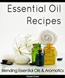 Essential Oil Recipes - Blending Essential Oils & Aromatics (English Edition)