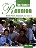 Your Family Reunion: How to Plan It, Organize It, and Enjoy It
