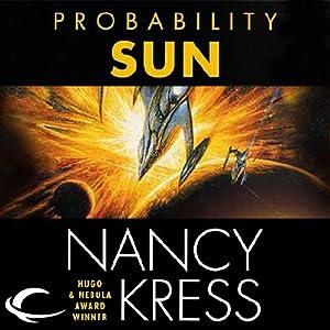 Probability Sun: Probability Trilogy, Book 2 | [Nancy Kress]