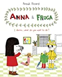 Anouk Ricard Anna and Froga: I Dunno, What Do You Want to Do?