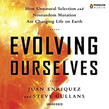 Evolving Ourselves (       UNABRIDGED) by Juan Enriquez, Steve Gullans Narrated by Rob Shapiro