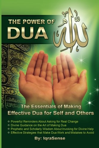 The Power of Dua (to Allah): An Essential Guide to Increase the Effectiveness of Making Dua to Allah