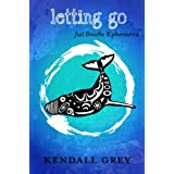 Letting Go (JUST BREATHE Ephemera Book 2) ~ Kendall Grey