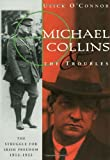 Michael Collins and the Troubles: The Struggle for Irish Freedom 1912-1922 (0393316459) by Ulick O'Connor