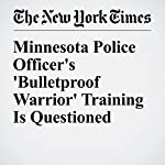 Minnesota Police Officer's 'Bulletproof Warrior' Training Is Questioned | Mitch Smith,Timothy Williams
