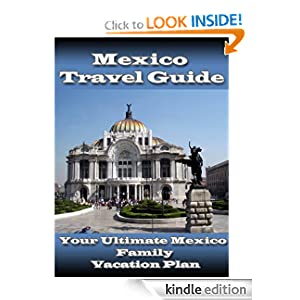 Mexico Travel Guide: Your Ultimate Mexico Family Vacation Plan