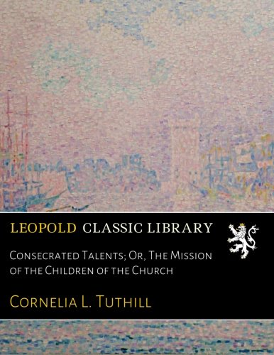 Consecrated Talents; Or, The Mission of the Children of the Church PDF