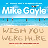 Mike Gayle Wish You Were Here