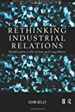 Rethinking Industrial Relations: Mobilisation, Collectivism and Long Waves (Routledge Studies in Employment Relations) (0415186730) by Kelly, John