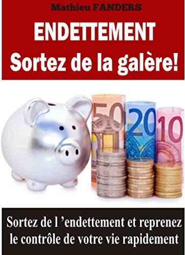 Couverture du livre Endettement : Sortez de la galère !: Sortez de l'endettement et reprenez le contrôle de votre vie rapidement