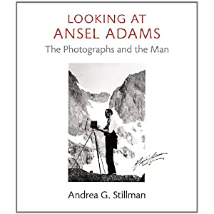 Looking at Ansel Adams: The Photographs and the Man