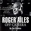 Roger Ailes: Off Camera (       UNABRIDGED) by Zev Chafets Narrated by Erik Synnestvedt