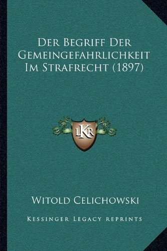 Der Begriff Der Gemeingefahrlichkeit Im Strafrecht (1897)