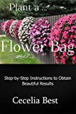 Plant a ... Flower Bag: Step-by-Step Instructions for Beautiful Results