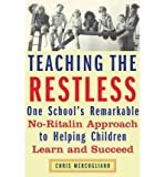 img - for [ TEACHING THE RESTLESS: ONE SCHOOL'S REMARKABLE NO-RITALIN APPROACH TO HELPING CHILDREN LEARN AND SUCCEED ] By Mercogliano, Chris ( Author) 2004 [ Paperback ] book / textbook / text book