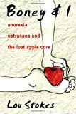 img - for Boney & I: Anorexia, Ustrasana and the Lost Apple Core by Lou Stokes (2013-01-06) book / textbook / text book