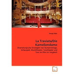 La Traviata/Die Kameliendame: Dramaturgische Strategien von Romanvorlage, Schauspiel, Musiktheater, Tanztheater und Tanz im Film im Vergleich
