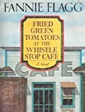 Fannie Flagg Fried Green Tomatoes at the Whistle-Stop Cafe