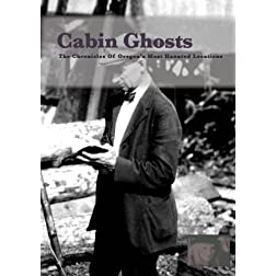 Cabin Ghosts, The Chronicles of Oregon's Most Haunted Locations