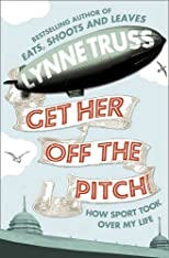 Get Her Off the Pitch! by Truss, Lynne published by Fourth Estate (2009) [Hardcover]