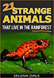 21 Strange Animals That Live In The Rainforest: Extraordinary Animal Photos & Facinating Fun Facts For Kids (Weird & Wonderful Animals - Book 2)