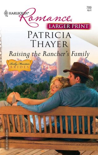 Raising The Rancher's Family (Harlequine Romance: Rocky Mountain Brides), PATRICIA THAYER