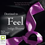 Destined to Feel (       UNABRIDGED) by Indigo Bloome Narrated by Louise Crawford