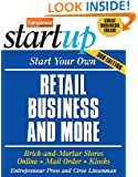 Start Your Own Retail Business and More: Brick-and-Mortar Stores, Online, Mail Order, Kiosks (StartUp Series)