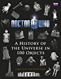James Goss Doctor Who: A History of the Universe in 100 Objects