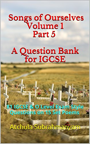 songs-of-ourselves-volume-1-part-5-a-question-bank-for-igcse-87-igcse-o-level-exam-style-questions-o