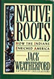 Native Roots: How the Indians Enriched America (0517574853) by Jack Weatherford