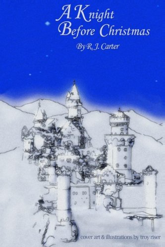 A Knight Before Christmas: R.J. Carter, Troy Riser: 9781492268444: Amazon.com: Books