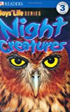 Night Creatures (Dk Readers, Level 3) (Dk Readers, Level 3: Boys' Life)