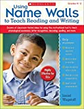 img - for Using Name Walls to Teach Reading and Writing: Dozens of Classroom-Tested Ideas for Using This Motivating Tool to Teach Phonological Awareness, Letter Recognition, Decoding, Spelling, and More book / textbook / text book