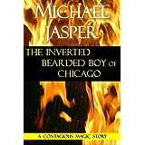The Inverted Bearded Boy of Chicago ~ Michael Jasper