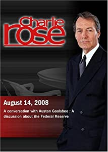 Charlie Rose -  Austan Goolsbee /  Federal Reserve (August 14, 2008)
