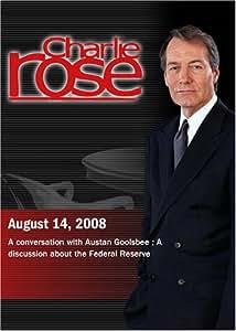 Charlie Rose -  Austan Goolsbee /  Federal Reserve (August 14, 2008)