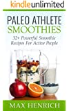 Paleo Athlete Smoothies: 32+ Powerful, Smoothie Recipes For Active People! (Perfect For Everyday Athletes) (English Edition)