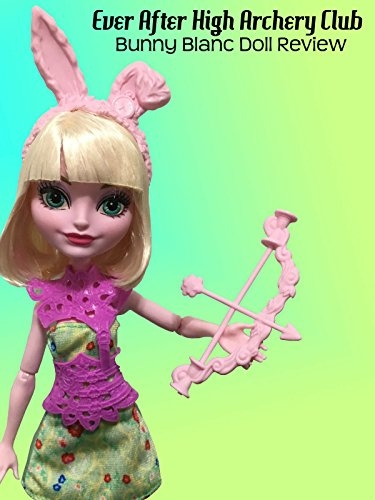 Review: Ever After High Archery Club Bunny Blanc Doll Review