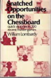 William Lombardy Snatched Opportunities on the Chessboard: Quick Victories in 200 Recent Master Games