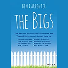 The Bigs: The Secrets Nobody Tells Students and Young Professionals About How to Find a Great Job, Do a Great Job, Be a Leader, Start a Business, Stay Out of Trouble, and Live a Happy Life (       UNABRIDGED) by Ben Carpenter Narrated by Nick Podehl