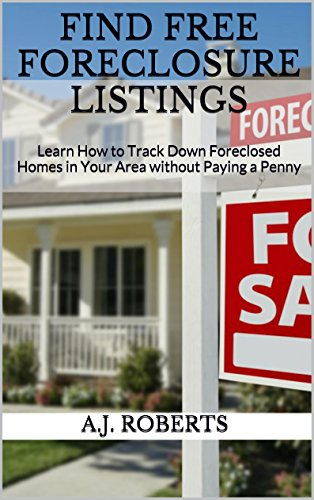 FIND FREE FORECLOSURE LISTINGS: Learn How to Track Down Foreclosed Homes in Your Area without Paying a Penny (Find Free Ebooks compare prices)