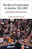 The Rise of Conservatism in America, 1945-2000: A Brief History with Documents (Bedford Series in History & Culture) (0312450648) by Story, Ronald